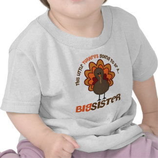 This Little Turkey's Going to be a Big Sister T Shirts