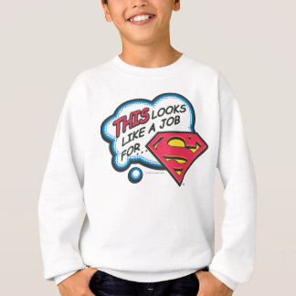 This Looks Like a Job for Superman Sweatshirt
