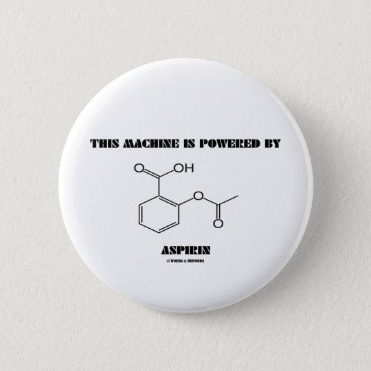 This Machine Is Powered By Aspirin (Molecule) 6 Cm Round Badge