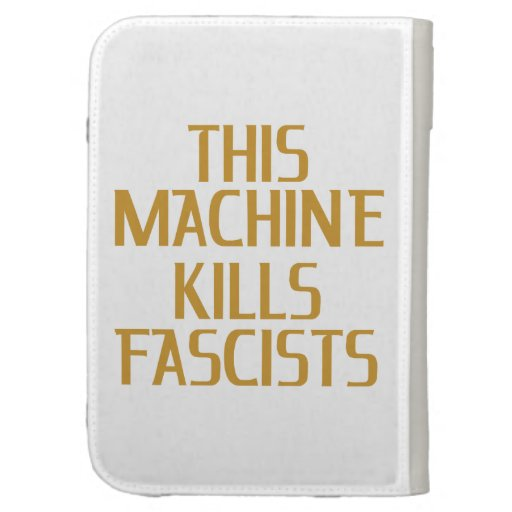 This Machine Kills Fascists Cases For The Kindle