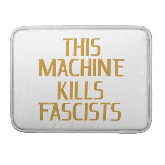 This Machine Kills Fascists MacBook Pro Sleeves