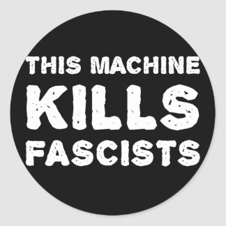 This Machine Kills Fascists Round Sticker