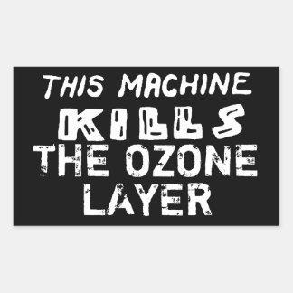 This Machine Kills The Ozone Layer Rectangular Sticker