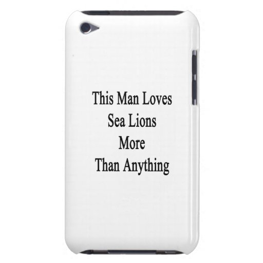 This Man Loves Sea Lions More Than Anything iPod Touch Cases