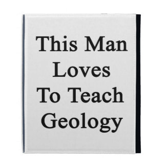 This Man Loves To Teach Geology iPad Case
