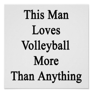 This Man Loves Volleyball More Than Anything Print