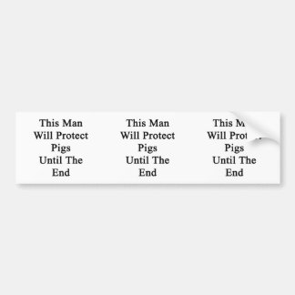 This Man Will Protect Pigs Until The End Bumper Stickers