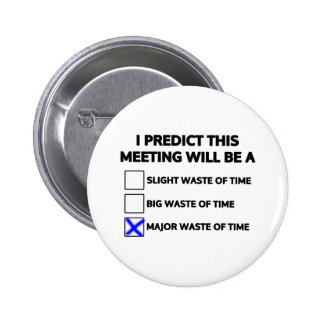 This meeting will be a major waste of time 6 cm round badge