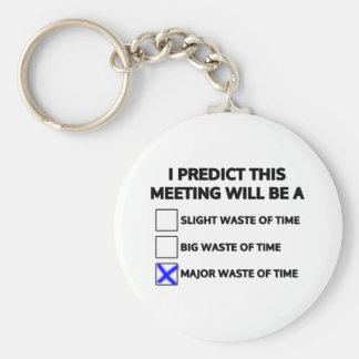 This meeting will be a major waste of time keychains
