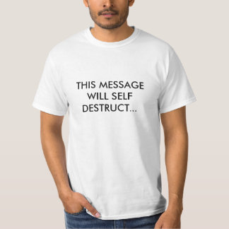 THIS MESSAGE WILL SELF DESTRUCT... TSHIRT