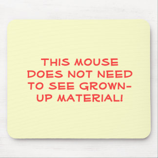 This mouse does not need to see grown-up material! mouse pad