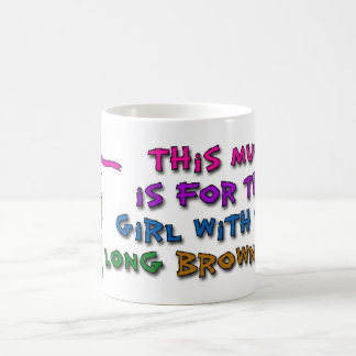 This mug is for the girl with the long brown hair