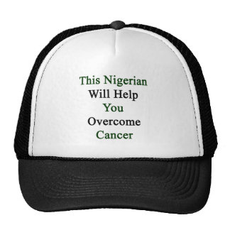 This Nigerian Will Help You Overcome Cancer Trucker Hat