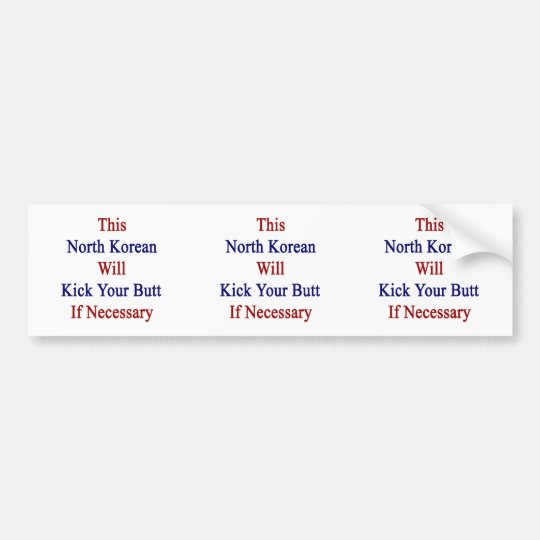 This North Korean Will Kick Your Butt If Necessary Bumper Sticker