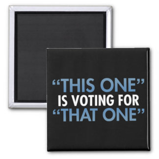 """""""This One"""" Is Voting For """"That One"""" Square Magnet"""