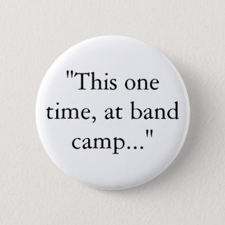 """This one time, at band camp..."" 6 Cm Round Badge"