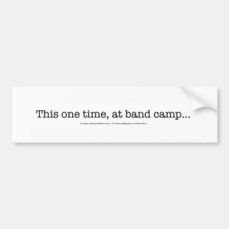 This one time at band camp... bumper sticker