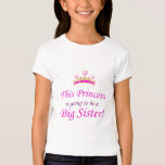 This Princess is going to be a Big Sister! T-Shirt