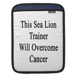 This Sea Lion Trainer Will Overcome Cancer iPad Sleeve
