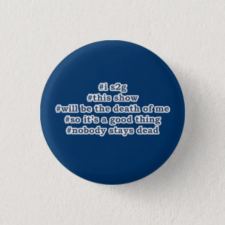 This show will be the death of me 3 cm round badge