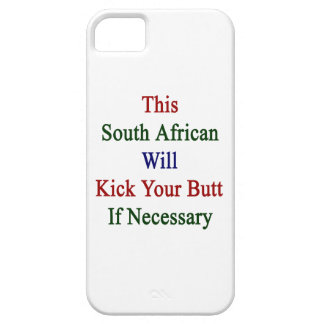This South African Will Kick Your Butt If Necessar iPhone 5 Cover