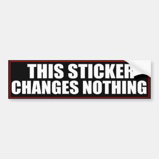 This Sticker Changes Nothing Bumper Sticker