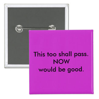 This too shall pass. 15 cm square badge