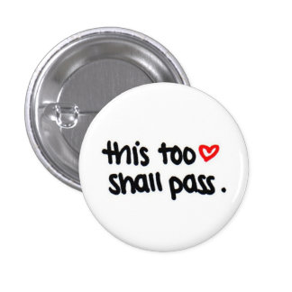 this too shall pass. 3 cm round badge