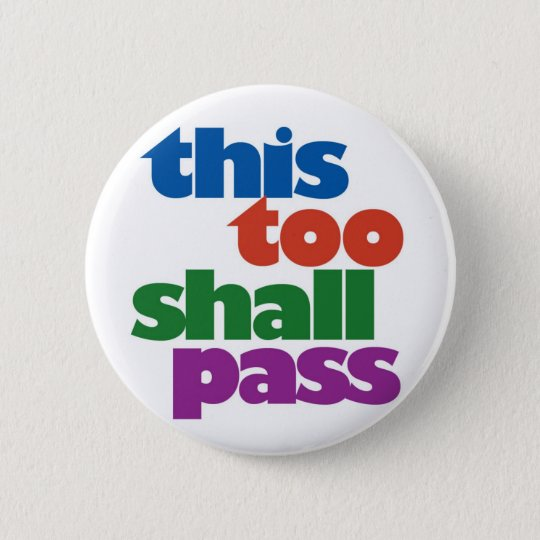 This Too Shall Pass 6 Cm Round Badge