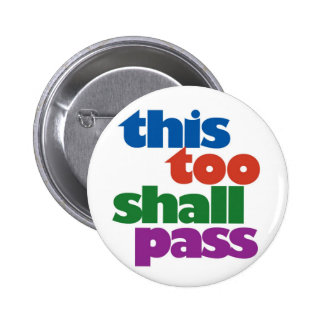This Too Shall Pass 6 Cm Round Badge
