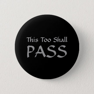 """This Too Shall Pass"" Badge"