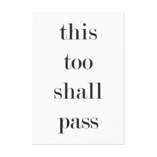 """This, too, shall pass."" canvas print"