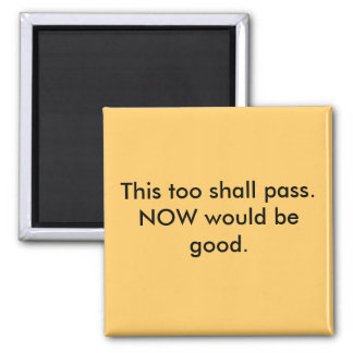 This too shall pass. square magnet