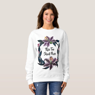 """""""This Too Shall Pass"""" Watercolor Lily Wreath Sweatshirt"""