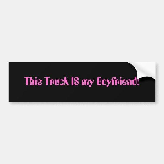 This Truck IS my Boyfriend! Bumper Sticker