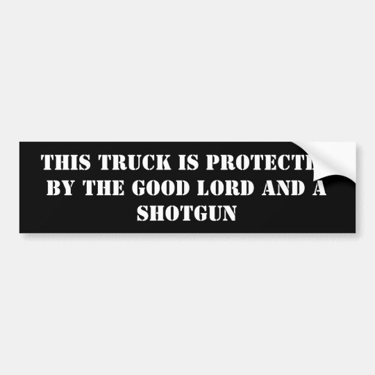 this truck is protected by the good lord and a ... bumper sticker