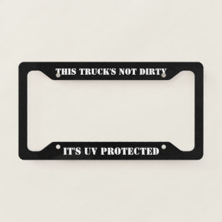 This Truck's Not Dirty It's UV Protected Licence Plate Frame