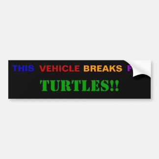 This Vehicle Breaks For TURTLES!! Bumper Sticker