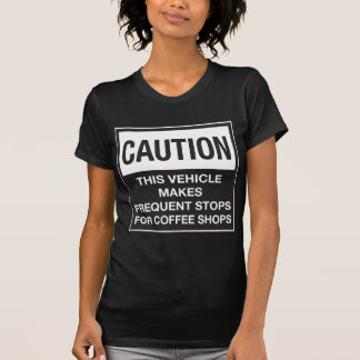 This Vehicle Makes Frequent Stops For Coffee Shops T-Shirt