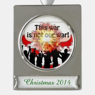 This War is Not Our War Silver Plated Banner Ornament