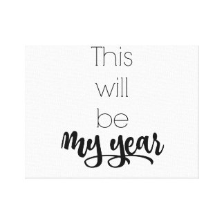 This Will Be My Year. Motivational Wall Art Canvas