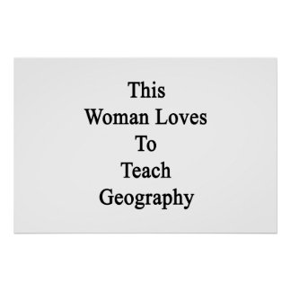 This Woman Loves To Teach Geography Posters