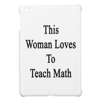 This Woman Loves To Teach Math Case For The iPad Mini