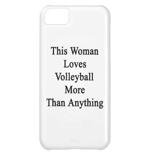 This Woman Loves Volleyball More Than Anything iPhone 5C Case