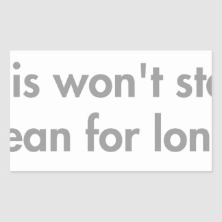 this-wont-stay-clean-for-long-fut-gray.png rectangular sticker