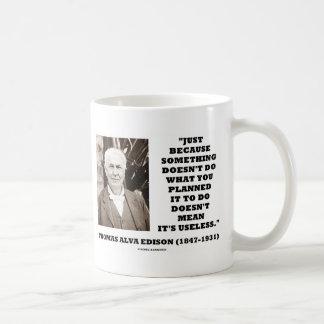 Thomas Edison Doesn t Mean Its Useless Quote Coffee Mug