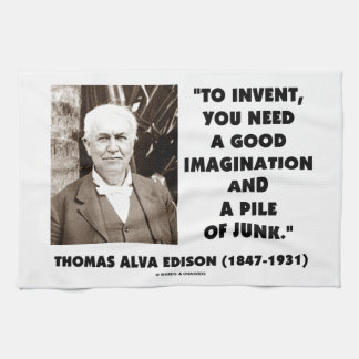 Thomas Edison To Invent Imagination Pile Of Junk Towel