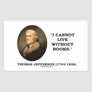 Thomas Jefferson I Cannot Live Without Books Quote Rectangular Sticker