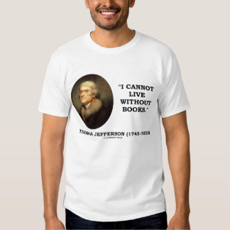 Thomas Jefferson I Cannot Live Without Books T-shirts