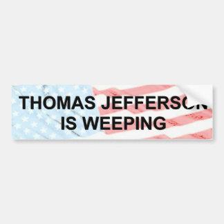Thomas Jefferson is weeping Bumper Sticker